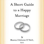 Sharon Gilchrest O'Neill, Ed.S, LMFT – A Short Guide to a Happy Marriage