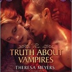 Theresa Meyers – The Truth About Vampires